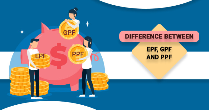 Difference between EPF, GPF and PPF
