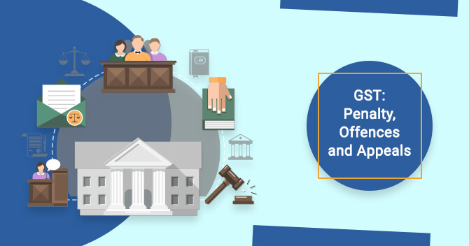 GST: Penalty, Offences and Appeals