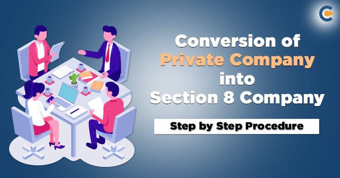 Conversion of Private Company into Section 8 Company