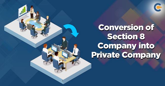 Conversion of Section 8 Company into Private Company