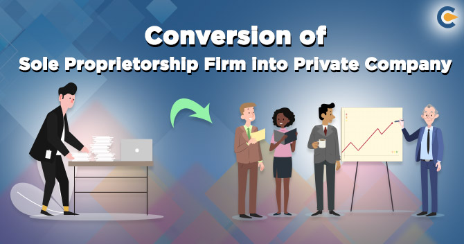 Conversion of Sole Proprietorship Firm into Private Company