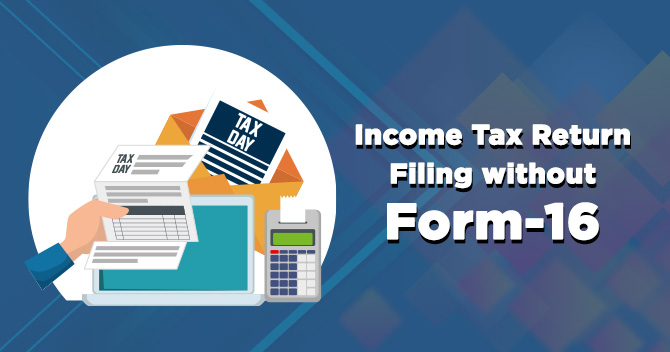 Income Tax return filing without Form -16