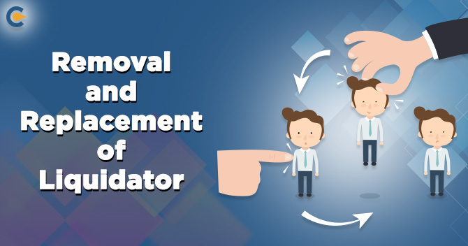 Removal and Replacement of Liquidator