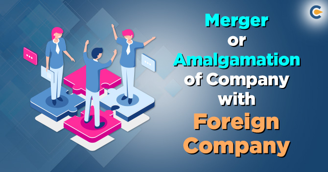 Merger or Amalgamation of Company with Foreign Company