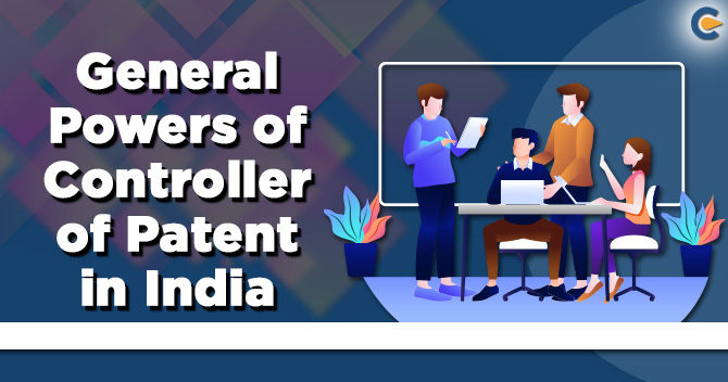 Powers of Controller of Patent