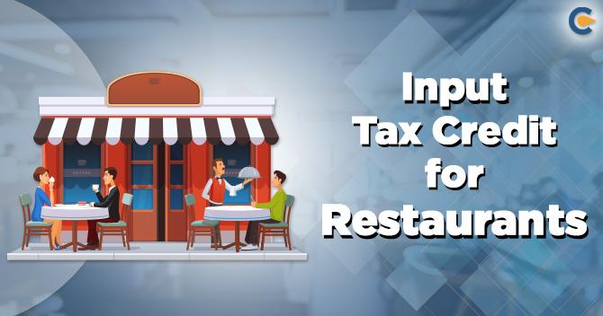 Input Tax Credit For Restaurants Corpbiz Advisors