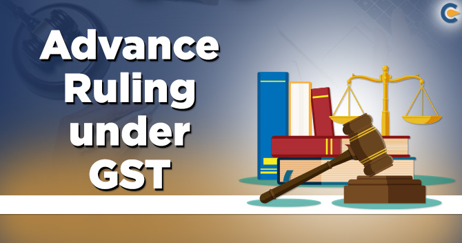 Synopsis of the Entire Mechanism of Advance Ruling under GST - Corpbiz
