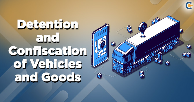 Confiscation of Vehicles and Goods under GST