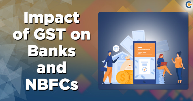 Impact of GST on banks and NBFCs