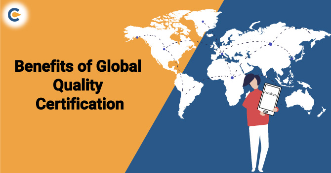 An Overview on the Prominent Benefits of Global Quality Certification