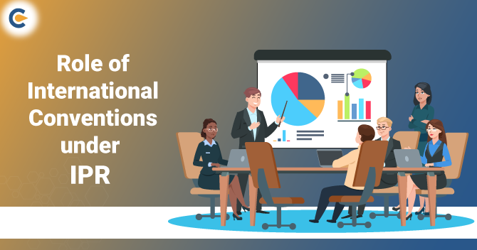 Role of International Conventions affect IPR