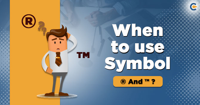 When to use Symbol ® or ™ while having Trademark Registration