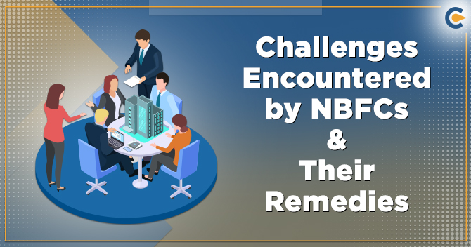 Challenges Encountered by NBFCs & Their Remedies