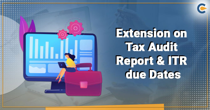 Extension on Tax Audit Report ITR due Dates