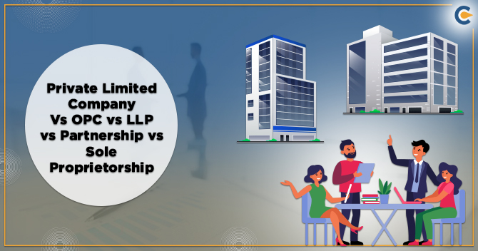 Private Limited Company Vs OPC vs LLP vs Partnership vs Sole Proprietorship