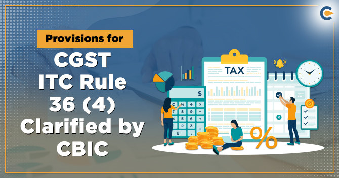 Provisions for CGST ITC Rule 36 (4) Clarified by CBIC
