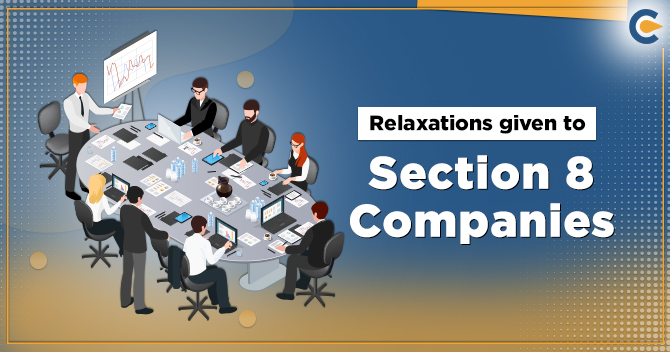 the Relaxations given to Section 8 Companies under Company Law