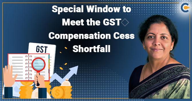 Special Window to Meet the GST Compensation Cess Shortfall