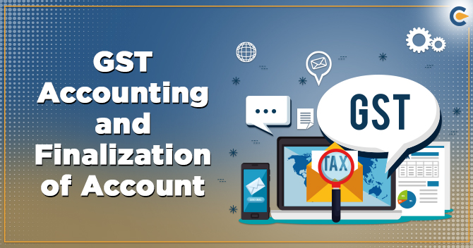 GST Accounting and Finalization of Account