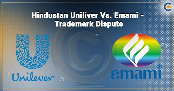 Hindustan Uniliver Limited and Emami Limited – Trademark Dispute