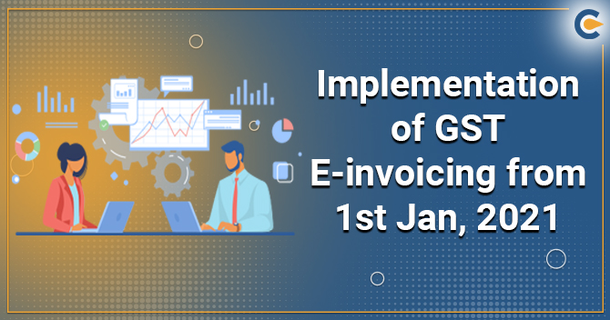 CBIC orders Implementation of GST E-invoicing from January 1, 2021