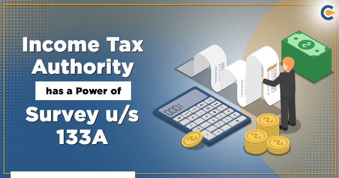 Income Tax Authority has a Power of Survey under section 133A