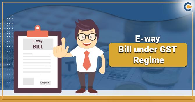 E-way Bill under GST Regime Specifying Rules & Regulations