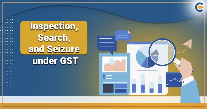 Inspection, Search, and Seizure under-GST