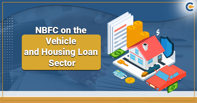 NBFC on the Vehicle and Housing Loan Sector
