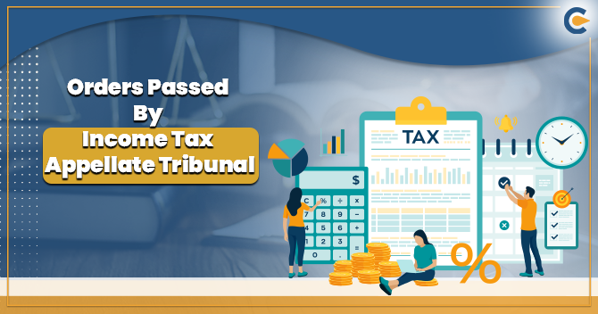 Orders Passed By Income Tax Appellate Tribunal (ITAT)