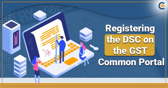 Procedure for Registering the DSC on the GST Common Portal