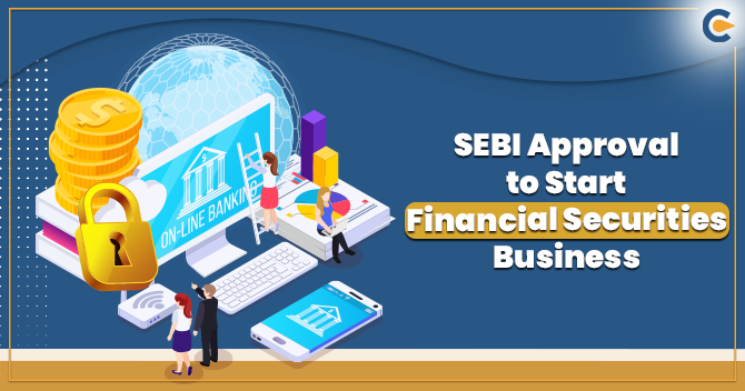 SEBI Approval to Start Financial Securities Business in India