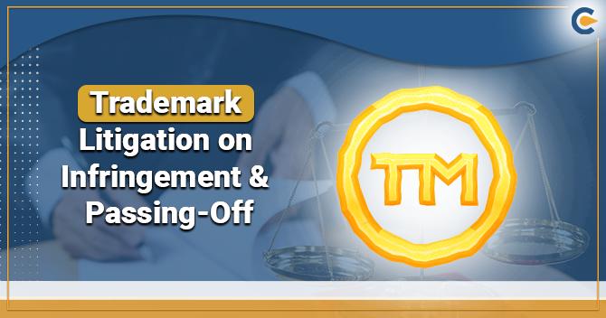 Trademark Litigation on Infringement & Passing-Off
