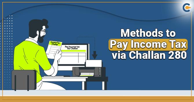 Methods to Pay Income Tax via Challan 280