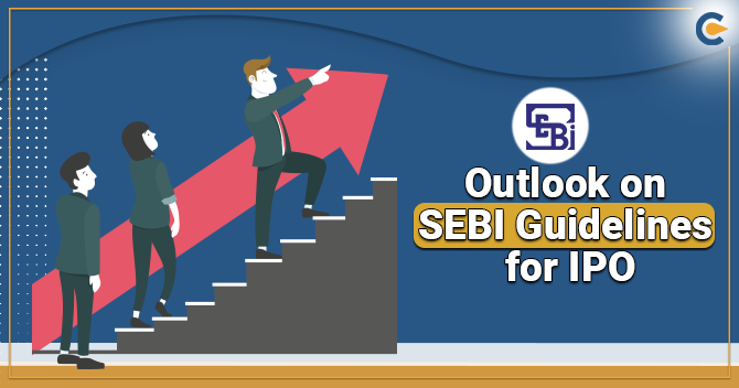 Outlook on the SEBI Guidelines for IPO