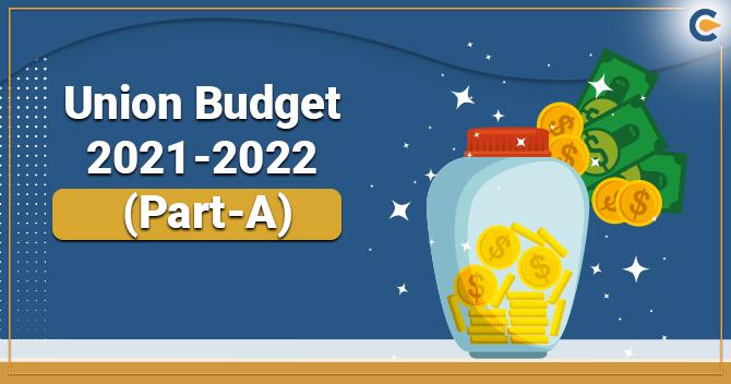 Union Budget 2021-2022 (Part-A)