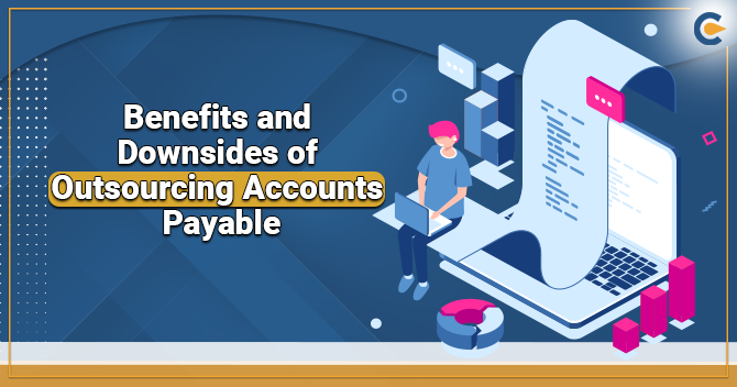 Benefits and Downsides of Outsourcing Accounts Payable