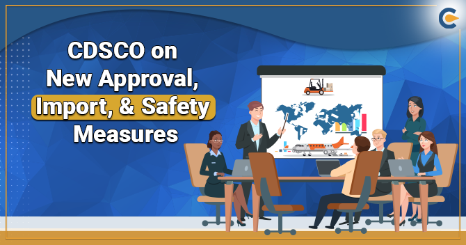 CDSCO on New Approval, Import, & Safety Measures
