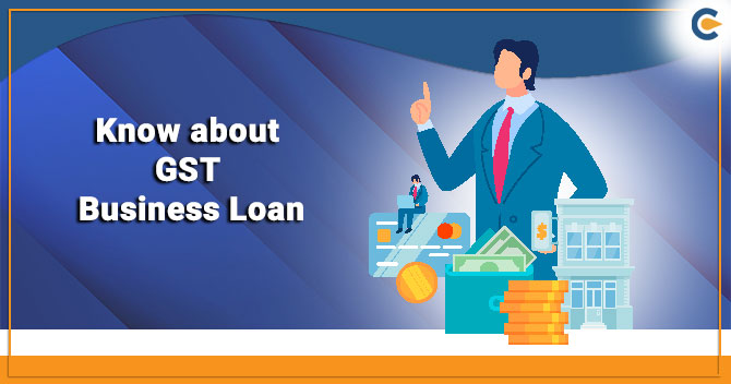 Know about GST Business Loan