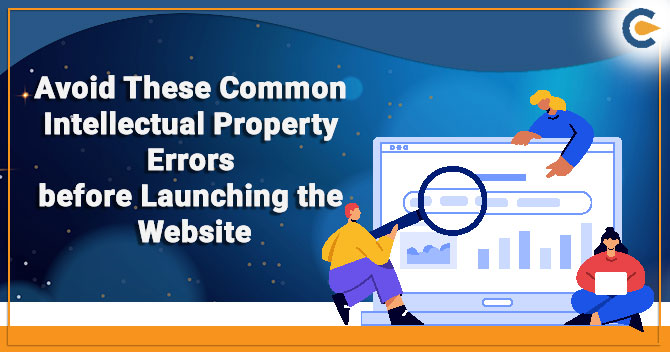 Avoid These Common Intellectual Property Errors before Launching the Website