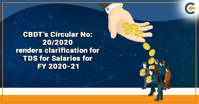 CBDT's Circular No: 20/2020 renders clarification for TDS for Salaries for FY 2020-21