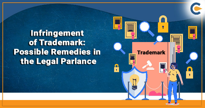 Infringement of Trademark: Possible Remedies in the Legal Parlance
