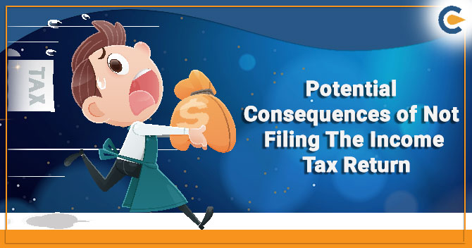 Potential Consequences of Not Filing The Income Tax Return