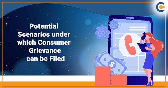 Potential Scenarios under which Consumer Grievance can be Filed