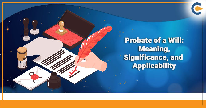 Probate of a Will: Meaning, Significance, and Applicability
