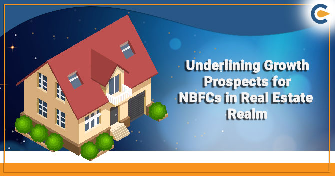 Underlining Growth Prospects for NBFCs in Real Estate Realm