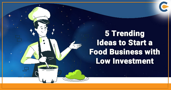 5 Trending Ideas to Start a Food Business with Low Investment
