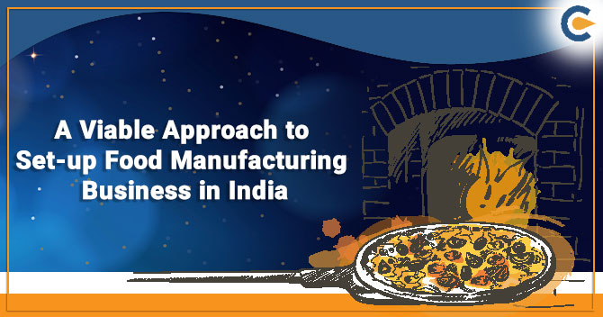 A Viable Approach to Set-up Food Manufacturing Business in India