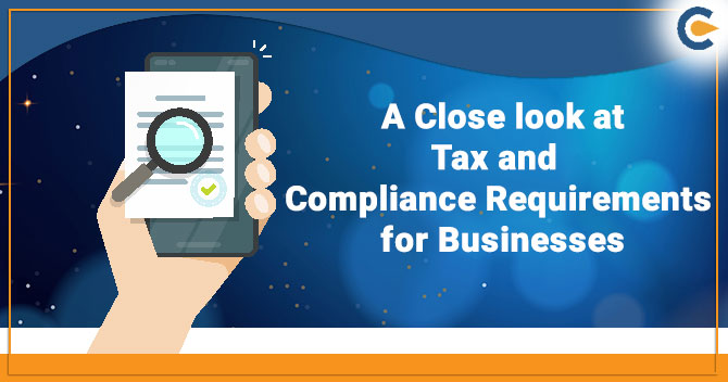 A Close look at Tax and Compliance Requirements for Businesses