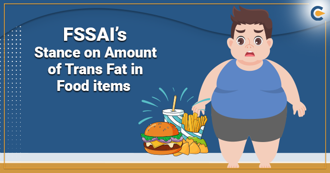 FSSAI's Stance on Amount of Trans Fat in Food items